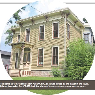 ?? CROCKER TEAM AT HUNT ERA REAL ESTATE ?? The home at 43 Grover Street in Auburn, N.Y., once was owned by the mayor in the 1800s. It is on the market for $70,000, but there is an offer.