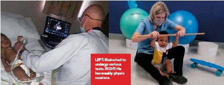 ??  ?? LEFT: Blaine had to undergo various tests. RIGHT: He has weekly physio sessions.