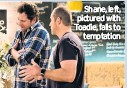 ??  ?? Shane, left, pic­tured with Toadie, falls to temp­ta­tion