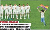 ??  ?? Pályára rohanás A németek elleni meccsen a magyar himnuszt zavarta meg egy pályára rohanó – büntetés nincs