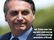??  ?? Jair Bolsonaro has caused controvers­y since becoming president of Brazil.