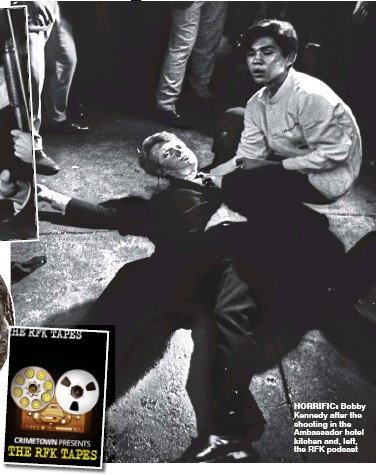 ??  ?? HORRIFIC: Bobby Kennedy after the shooting in the Ambassador hotel kitchen and, left, the RFK podcast