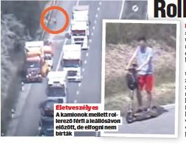 ??  ?? Életveszélyes A kamionok mellett rollerező férfi a leállósávon előzött, de elfogni nem bírták