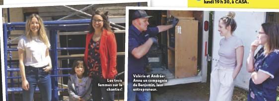 ??  ?? Les trois femmes sur le chantier! Valérie et AndréeAnne en compagnie de Benjamin, leur entrepreneur.