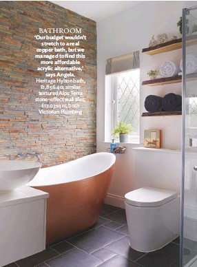 ??  ?? bathroom 'Our budget wouldn't stretch to a real copper bath, but we managed to find this more affordable acrylic alternative,' says Angela. heritage hylton bath, £1,856.40; similar textured Alps terra stone-effect wall tiles, £17.03sq m, both Victorian Plumbing