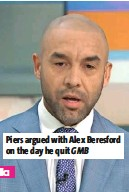 ??  ?? Piers argued with Alex Beresford on the day he quit GMB