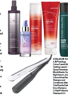 ??  ?? L-R: Pureology Colour Fanatic Multi Tasking Leave In Spray; Kérastase Blond Absolu Cicanuit Night Serum; Joico Colour Infuse Red Shampoo and Conditioner; Matrix Total Results Dark Envy Shampoo; L'Oréal Professionnel Steampod 3.0. COLOUR KIT