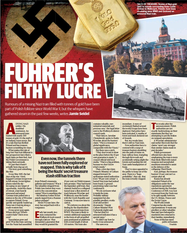 ??  ?? TALES OF TREA­SURE: Sto­ries of Nazi gold (left) in tun­nels sur­round­ing Ksiaz Castle (be­low) in Wal­brzych, Poland, have been cir­cu­lat­ing since WWII and (bot­tom) an armoured Nazi train.