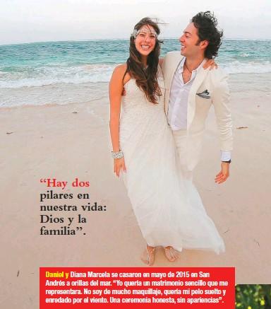 """??  ?? Daniel y Diana Marcela se casaron en mayo de 2015 en San Andrés a orillas del mar. """"Yo quería un matrimonio sencillo que me representara. No soy de mucho maquillaje, quería mi pelo suelto y enredado por el viento. Una ceremonia honesta, sin apariencias"""". """"Hay dos pilares en nuestra vida: Dios y la familia""""."""