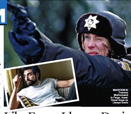 ??  ?? masterly: Frances McDormand in Fargo. Inset: Oscar Isaac as Llewyn Davis