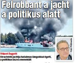 ??  ?? Tüzet fogott Strachéék jachtja hatalmas lángokkal égett, a politikus úszva menekült