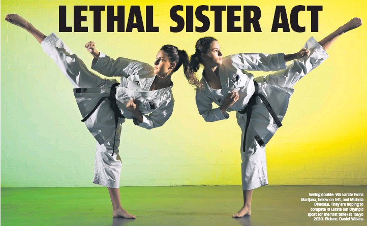 ??  ?? Seeing double: WA karate twins Marijana, below on left, and Mishela Dimoska. They are hoping to compete in karate (an Olympic sport for the first time) at Tokyo 2020. Picture: Daniel Wilkins
