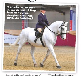 """??  ?? """"He has his own fan club"""": 20-year-old maxi cob Ueejit lands the show horse championship with Nikki Randles for Danie French"""