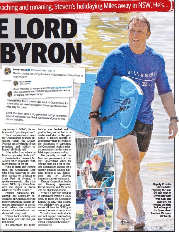 ??  ?? Deputy Premier Steven Miles enjoying the sun, sea and sand at Byron Bay with wife Kim; and (top left) his tweets deriding lack of support for Queensland tourism. Pictures: WP Media