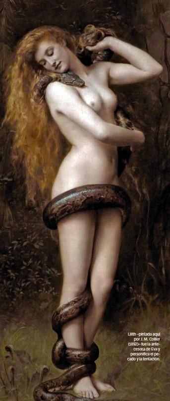 ??  ?? Lilith –pintada aquí por J. M. Collier (1892)– fue la antecesora de Eva y personifica el pecado y la tentación.