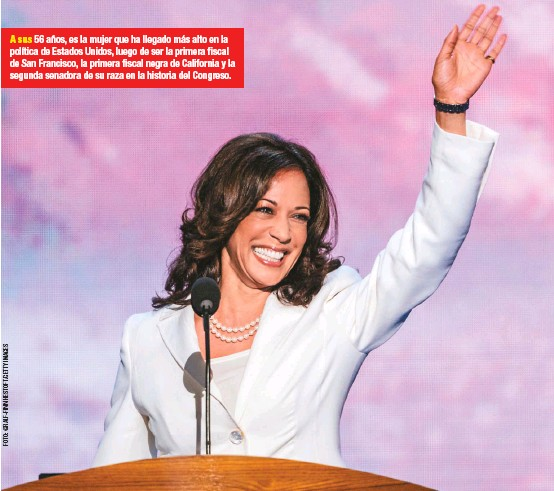 ??  ?? A sus 56 años, es la mujer que ha llegado más alto en la política de Estados Unidos, luego de ser la primera fiscal de San Francisco, la primera fiscal negra de California y la segunda senadora de su raza en la historia del Congreso.