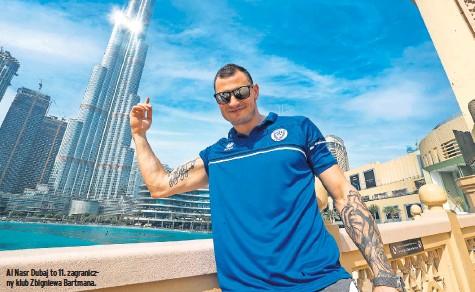 ??  ?? Al Nasr Dubaj to 11. zagraniczny klub Zbigniewa Bartmana.