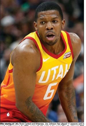 ?? (AP file photo) ?? After starring at Little Rock Central and Arkansas, Joe Johnson has played 17 seasons and in nearly 1,300 games in the NBA, scoring 20,405 points in his career. Now 39, Johnson's NBA career may not yet be over.