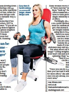 ??  ?? Easy does it: Sarah Lindsay recommends longer, slower biceps curls