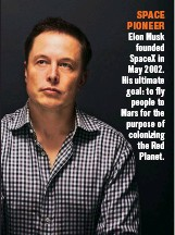 ??  ?? SPACE PIONEER Elon Musk founded Spacex in May 2002. His ultimate goal: to fly people to Mars for the purpose of colonizing the Red Planet.