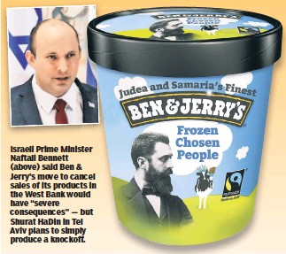 """??  ?? Israeli Prime Minister Naftali Bennett (above) said Ben & Jerry's move to cancel sales of its products in the West Bank would have """"severe consequences"""" — but Shurat HaDin in Tel Aviv plans to simply produce a knockoff."""