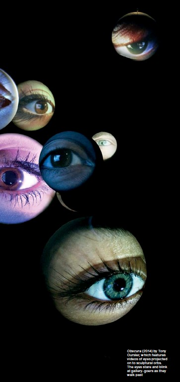 ??  ?? Obscura (2014) by Tony Oursler, which features videos of eyes projected on to sculptural orbs. The eyes stare and blink at gallery‑goers as they walk past
