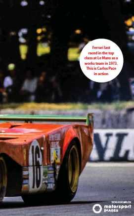 ??  ?? Ferrari last raced in the top class at Le Mans as a works team in 1973. This is Carlos Pace in action SCHLEGELMILCH