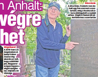 ??  ?? Búcsúzás A díva férje, Frederic von Anhalt egy éve szervezi a szertartást, még a Kozma utcába is ellátogatott a családi sírhoz. Végül a Fiumei úti sír kertben lesz a szertartás