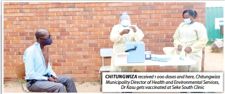 ??  ?? CHITUNGWIZA received 1 000 doses and here, Chitungwiza Municipality Director of Health and Environmental Services, Dr Kasu gets vaccinated at Seke South Clinic