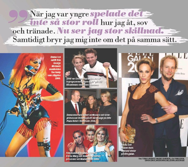 """?? Foto: TOBIAS LUNDKVIST, MAGNUS SANDBERG, OLA TORKELSSON, ERHAN GÜNER, ANDERS WIKLUND, BJÖRN LARSSON ASK ?? Emma i en outfit från George Michaels musikvideo Too funky som släpptes 1990. 1998 var Emma programledare för tv-programmet """"Superstars"""" på TV3 tillsammans med Claes Åkesson. Emma med furst Albert av Monaco och kronprinsessan Victoria på ett vernissage på Elite Plaza Hotel i Stockholm 2001. Fotomodellerna Emma Sjöberg, Emma Warg och Vendela Kirsebom på scenen vid Modelljakten 1996. Emma och maken Hans Wiklund vimlar på Elle-galan."""