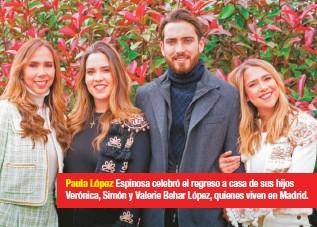 ??  ?? Paula López Espinosa celebró el regreso a casa de sus hijos Verónica, Simón y Valerie Behar López, quienes viven en Madrid.