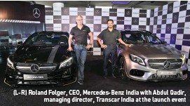 ??  ?? (L-R) Roland Folger, CEO, Mercedes-Benz India with Abdul Qadir, managing director, Transcar India at the launch event