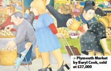??  ?? > Plymouth Market by Beryl Cook, sold at £37,000