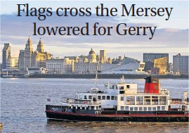 ??  ?? A flag on the Royal Iris Mersey ferry flies at half-mast in memory of Gerry Marsden, pictured below singing You'll Never Walk Alone at Anfield