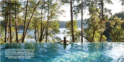 ??  ?? La piscina panorámica se fusiona con el imponente paisaje y, gracias a un sistema de climatización geotérmica, permanece a 26 grados centígrados todo el año, sin costo alguno.