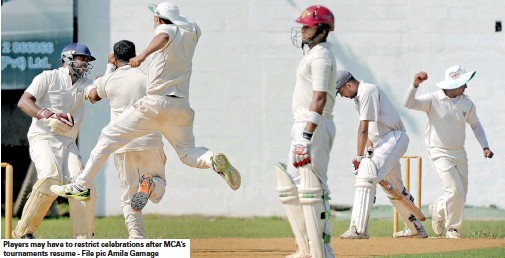 ??  ?? Players may have to restrict celebrations after MCA's tournaments resume - File pic Amila Gamage