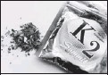 ?? By Kelley Mccall, AP ?? K2: This concoction of dried herbs is sprayed with chemicals and can be smoked as a synthetic marijuana.