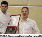 ??  ?? OÇÃO. Com o presidente do Barranquilla