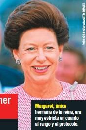 ??  ?? Margaret, única hermana de la reina, era muy estricta en cuanto al rango y el protocolo.