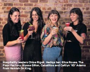 ??  ?? Hospitality leaders Chloe Rigoll, Hadiqa bar; Eliza Rouse, The Flour Factory; Alyssa Gillon, Caballitos and Caitlyn 'KD' Adams from Varnish On King.