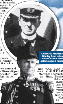 ??  ?? COWARD AND HERO: Captain Stanley Lord refused to help. Below, Arthur Rostron whose actions saved hundreds of lives
