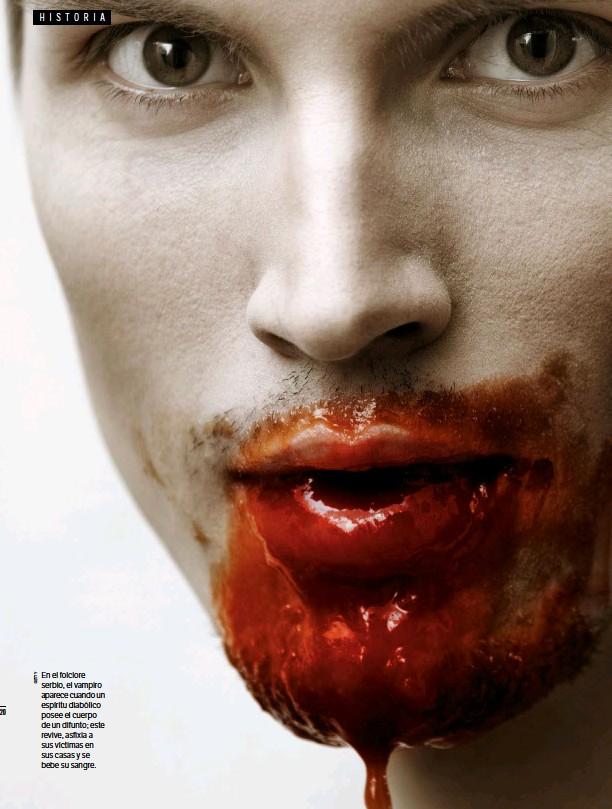 ??  ?? En el folclore serbio, el vampiro aparece cuando un espíritu diabólico posee el cuerpo de un difunto; este revive, asfixia a sus víctimas en sus casas y se bebe su sangre.