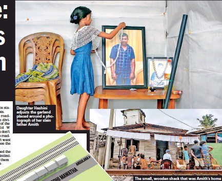 ??  ?? Daughter Hashini adjusts the garland placed around a photograph of her slain father Amith The small, wooden shack that was Amith's home