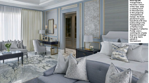 ??  ?? From top left: Tranquil Dawn, the Dulux Colour of the Year, adds a calming touch to this bedroom; in this project by Champalimaud Design, the floral plasterwork goes beautifully with blue wainscoting in the Presidential suite of Raffles Hotel Singapore; Katharine Pooley uses a soothing mix of pale blue box mouldings with grey fabric panels in this bedroom