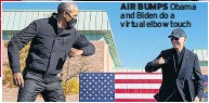 ??  ?? AIR BUMPS Obama and Bi­den do a vir­tual el­bow touch