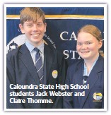 ??  ?? Caloundra State High School students Jack Webster and Claire Thomme.