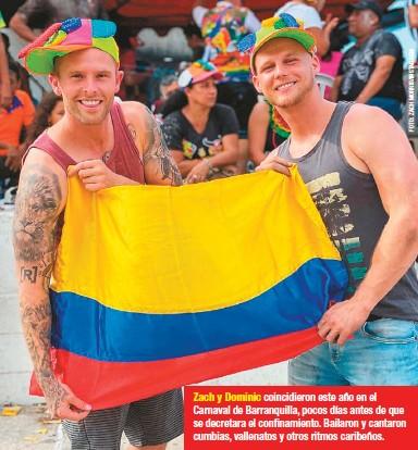 ??  ?? Zach y Dominic coincidieron este año en el Carnaval de Barranquilla, pocos días antes de que se decretara el confinamiento. Bailaron y cantaron cumbias, vallenatos y otros ritmos caribeños.