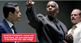 ??  ?? SCREEN PRESENCE: Denzel with Rami Malek, left, and Chris Bauer in his new film The Little Things