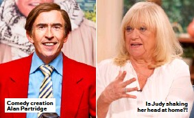 ??  ?? Comedy creation Alan Partridge Is Judy shaking her head at home?!