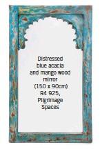 ??  ?? Distressed blue acacia and mango wood mirror (150 x 90cm) R4 925, Pilgrimage Spaces